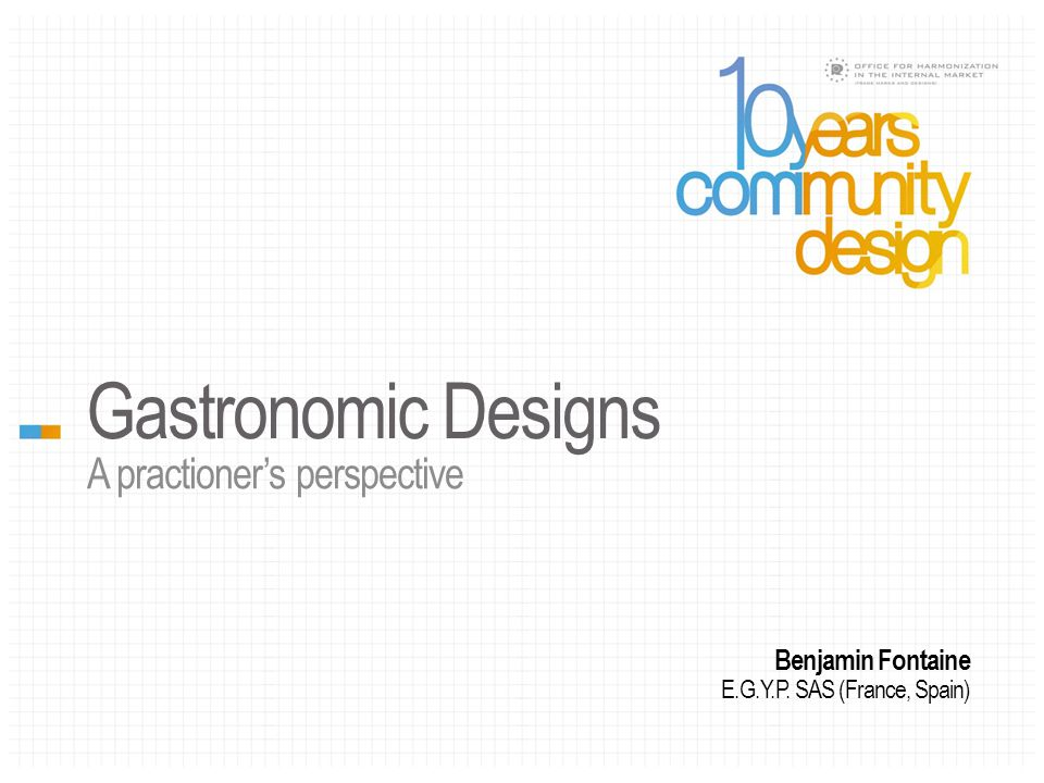 Gastronomic Designs A practioner's perspective Benjamin Fontaine E.G.Y.P. SAS (France, Spain)
