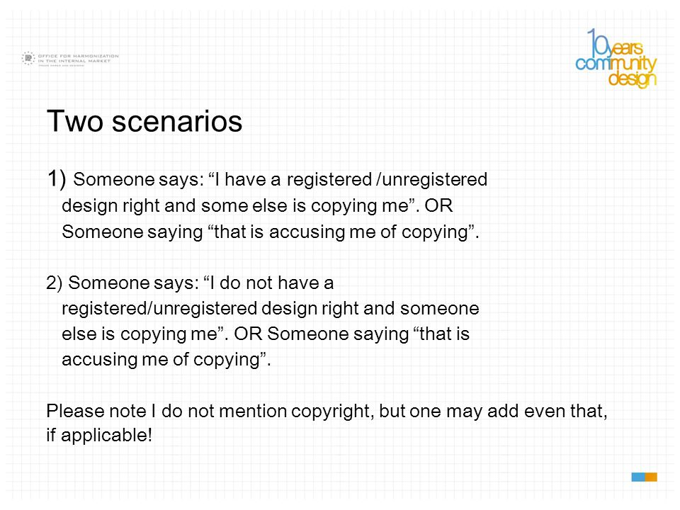 Two scenarios 1) Someone says: I have a registered /unregistered design right and some else is copying me .