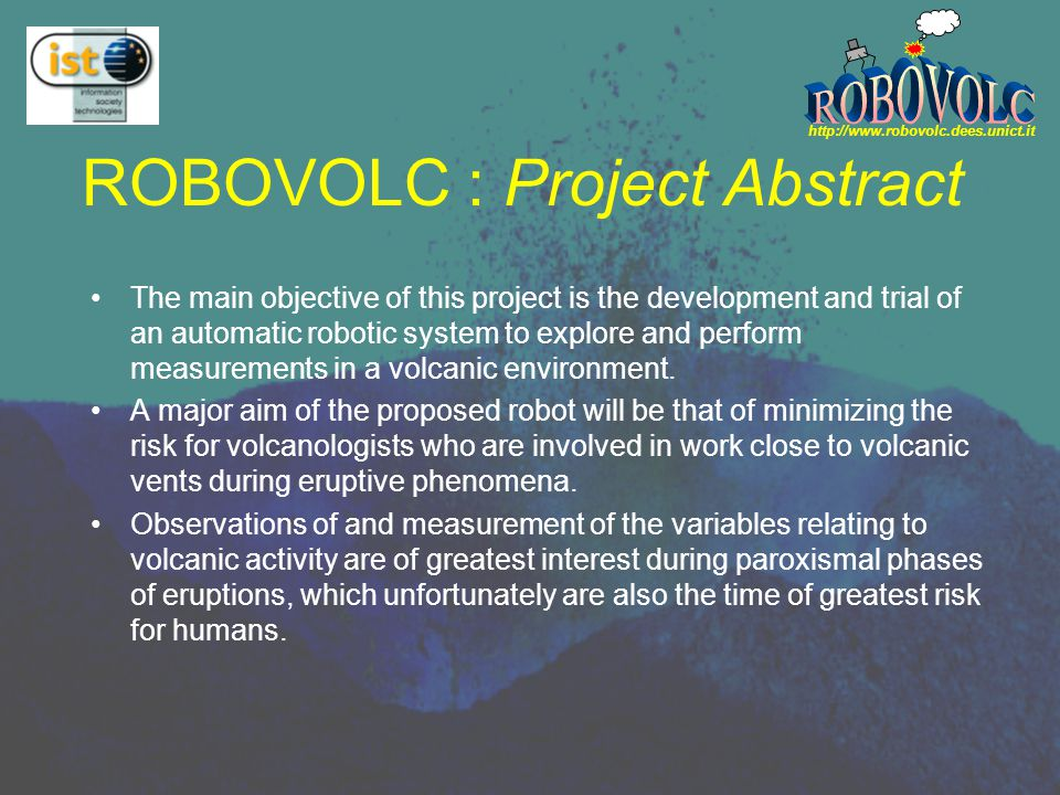 http://www.robovolc.dees.unict.it Introduction Project Goal Project Objective Operational Goals Baseline Data Measure of Success Assessment and Evaluation