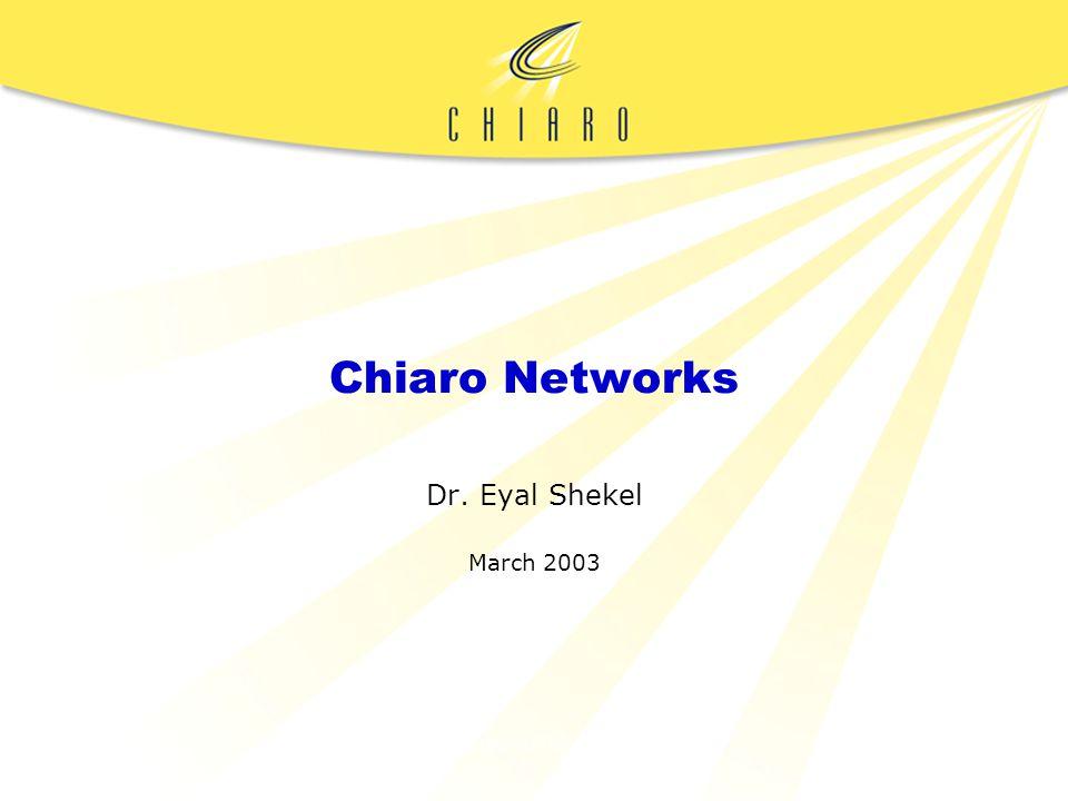 CHIARO CONFIDENTIAL Chiaro Networks Dr. Eyal Shekel March 2003