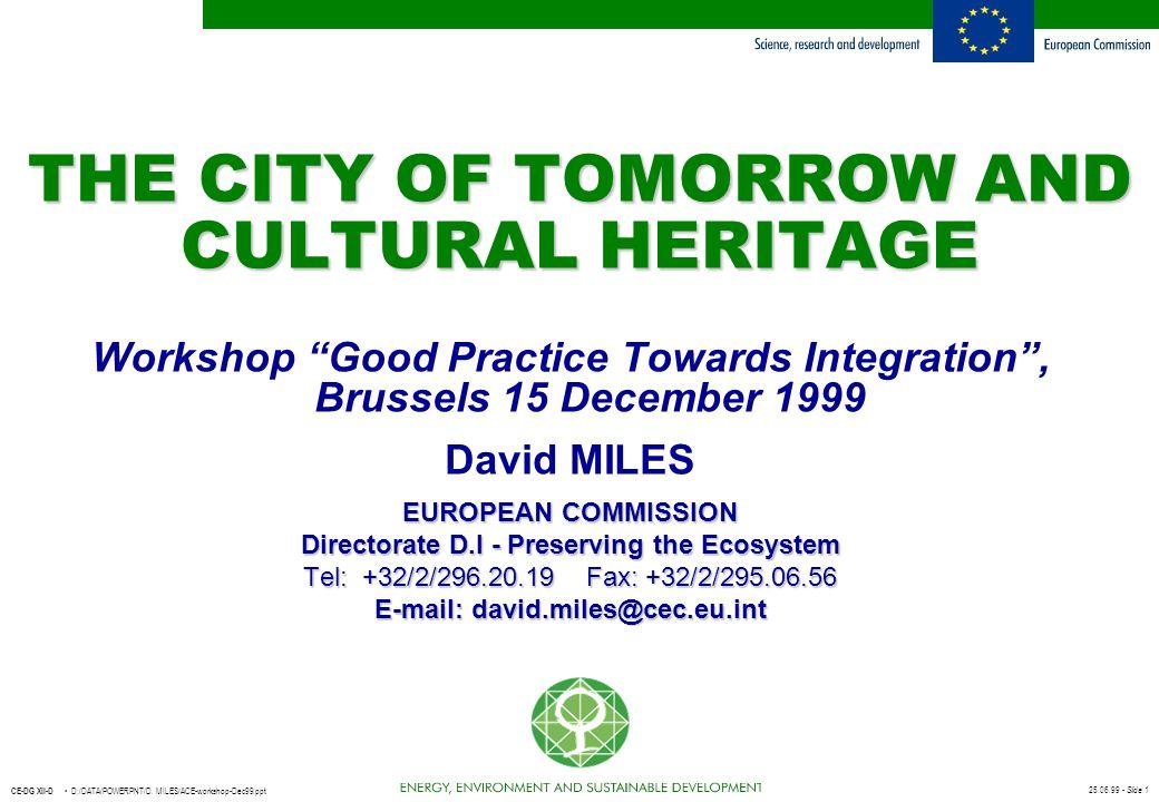 "25.06.99 - Slide 1 CE-DG XII-D D:/DATA/POWERPNT/D. MILES/ACE-workshop-Dec99.ppt THE CITY OF TOMORROW AND CULTURAL HERITAGE Workshop ""Good Practice Tow"