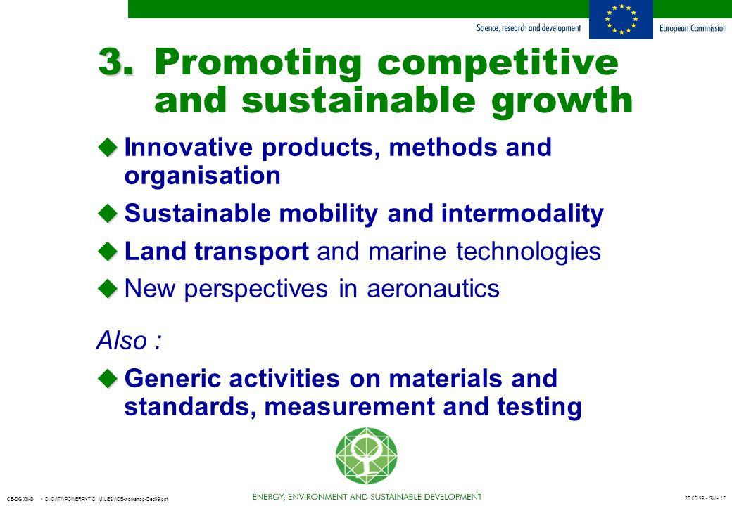 25.06.99 - Slide 17 CE-DG XII-D D:/DATA/POWERPNT/D. MILES/ACE-workshop-Dec99.ppt 3. 3.Promoting competitive and sustainable growth u u Innovative prod