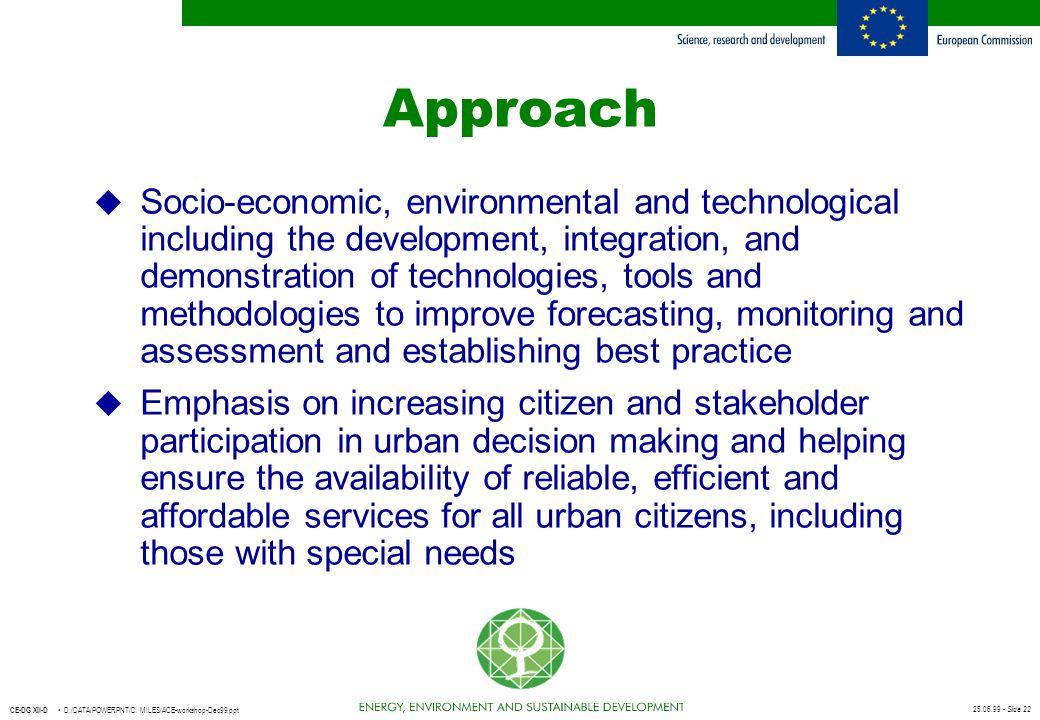25.06.99 - Slide 22 CE-DG XII-D D:/DATA/POWERPNT/D. MILES/ACE-workshop-Dec99.ppt Approach u Socio-economic, environmental and technological including