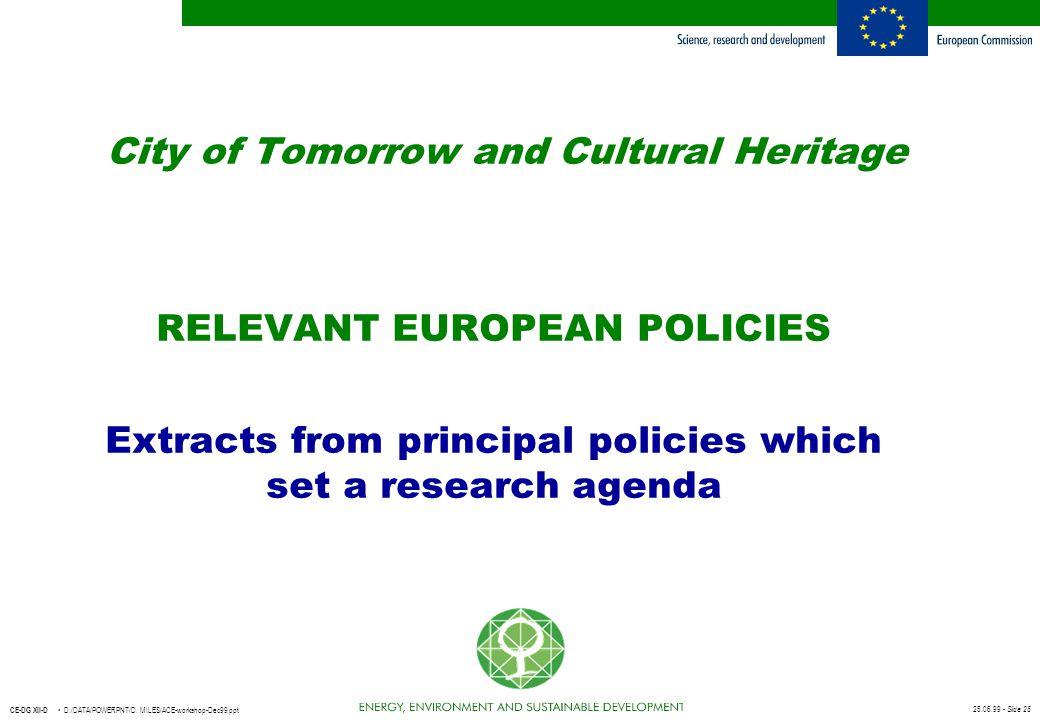 25.06.99 - Slide 28 CE-DG XII-D D:/DATA/POWERPNT/D. MILES/ACE-workshop-Dec99.ppt City of Tomorrow and Cultural Heritage RELEVANT EUROPEAN POLICIES Ext