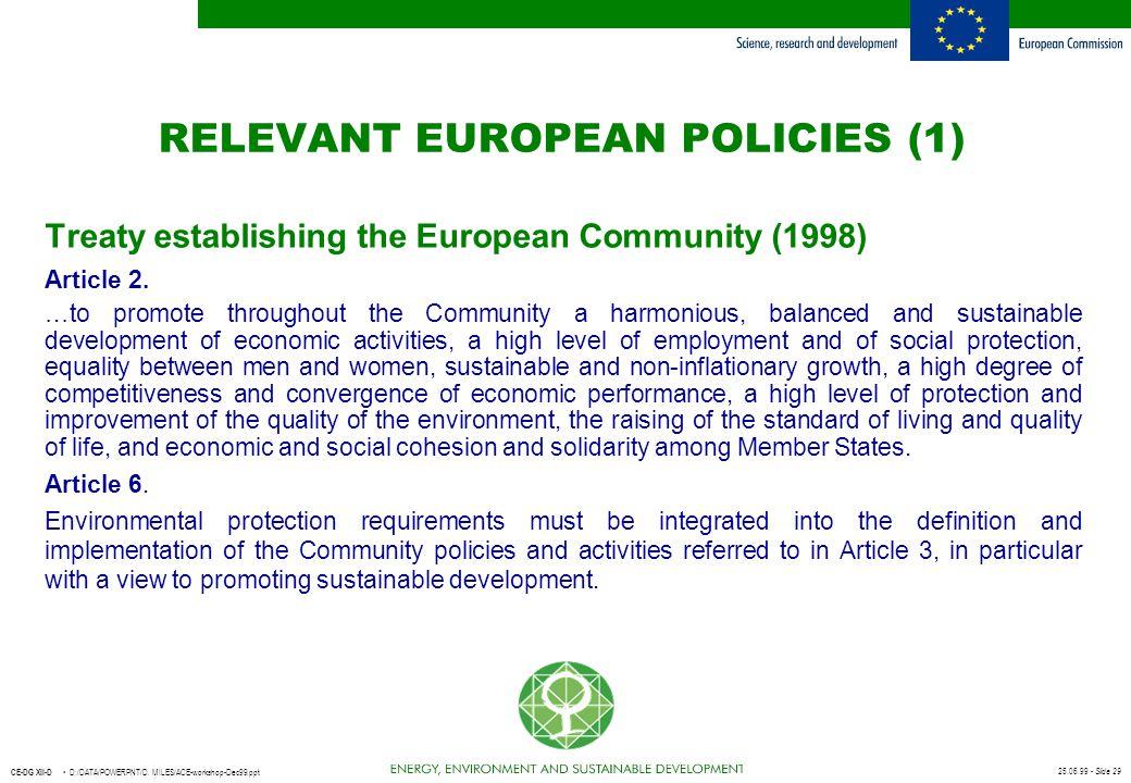 25.06.99 - Slide 29 CE-DG XII-D D:/DATA/POWERPNT/D. MILES/ACE-workshop-Dec99.ppt RELEVANT EUROPEAN POLICIES (1) Treaty establishing the European Commu