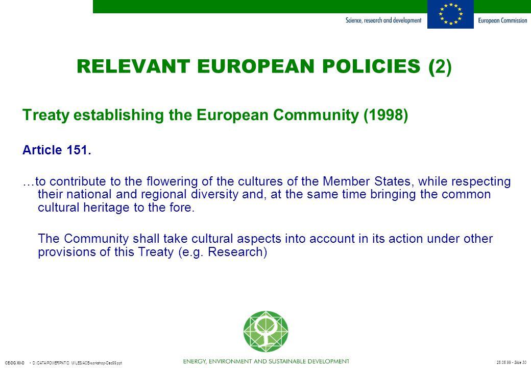 25.06.99 - Slide 30 CE-DG XII-D D:/DATA/POWERPNT/D. MILES/ACE-workshop-Dec99.ppt RELEVANT EUROPEAN POLICIES ( 2) Treaty establishing the European Comm