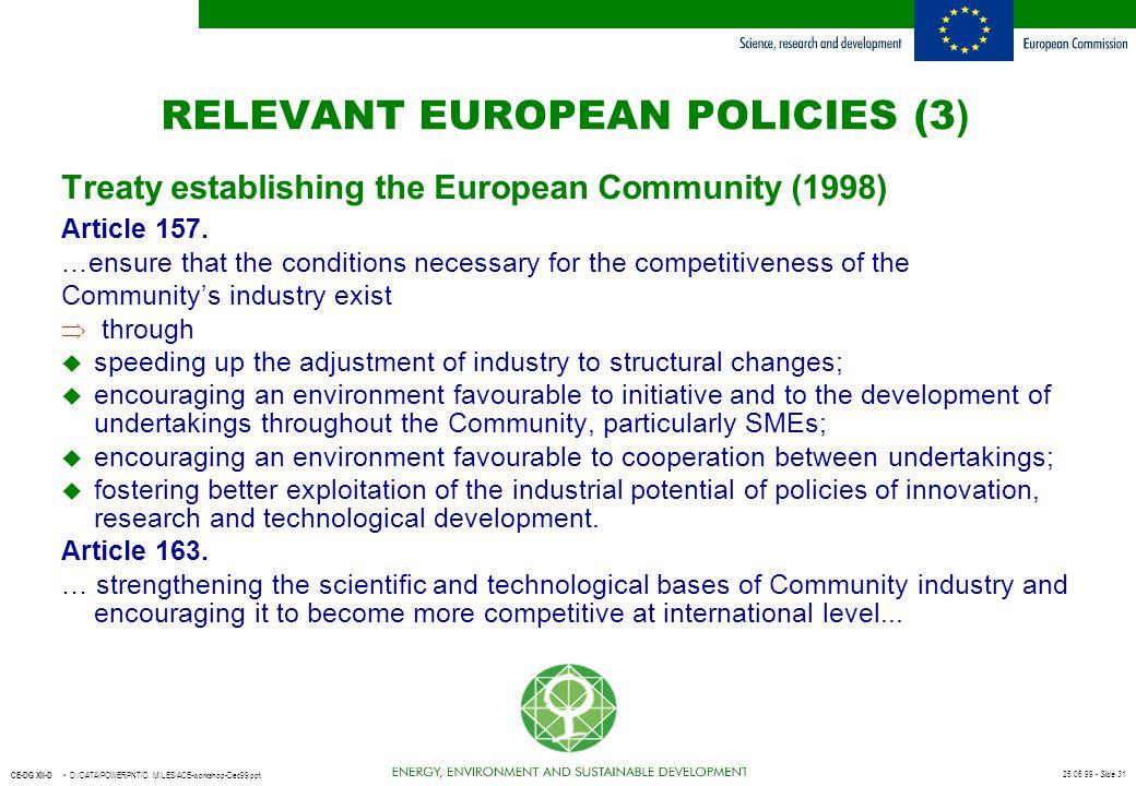 25.06.99 - Slide 31 CE-DG XII-D D:/DATA/POWERPNT/D. MILES/ACE-workshop-Dec99.ppt RELEVANT EUROPEAN POLICIES (3 ) Treaty establishing the European Comm