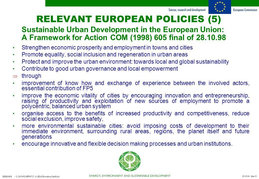 25.06.99 - Slide 33 CE-DG XII-D D:/DATA/POWERPNT/D. MILES/ACE-workshop-Dec99.ppt RELEVANT EUROPEAN POLICIES (5) Sustainable Urban Development in the E