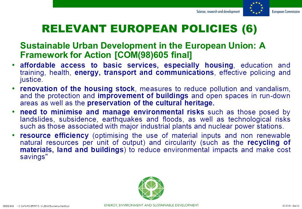 25.06.99 - Slide 34 CE-DG XII-D D:/DATA/POWERPNT/D. MILES/ACE-workshop-Dec99.ppt RELEVANT EUROPEAN POLICIES (6) Sustainable Urban Development in the E