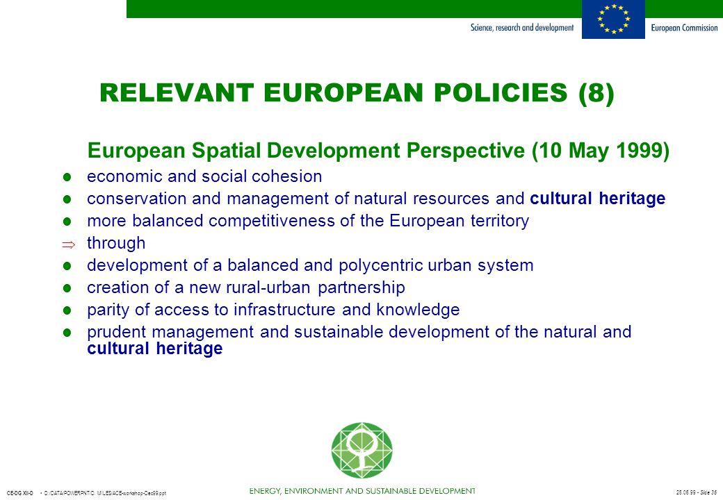 25.06.99 - Slide 36 CE-DG XII-D D:/DATA/POWERPNT/D. MILES/ACE-workshop-Dec99.ppt RELEVANT EUROPEAN POLICIES (8) European Spatial Development Perspecti