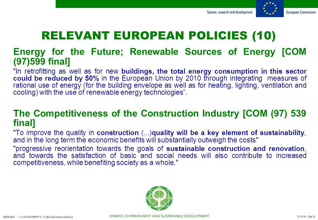 25.06.99 - Slide 38 CE-DG XII-D D:/DATA/POWERPNT/D. MILES/ACE-workshop-Dec99.ppt RELEVANT EUROPEAN POLICIES (10) Energy for the Future; Renewable Sour