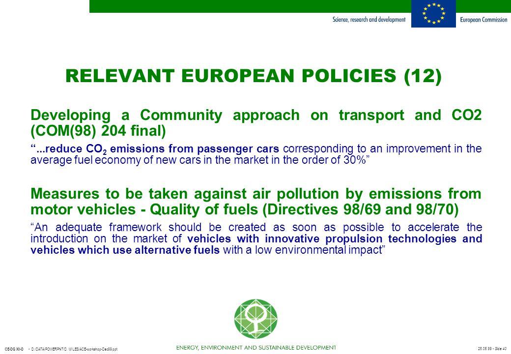 25.06.99 - Slide 40 CE-DG XII-D D:/DATA/POWERPNT/D. MILES/ACE-workshop-Dec99.ppt RELEVANT EUROPEAN POLICIES (12) Developing a Community approach on tr