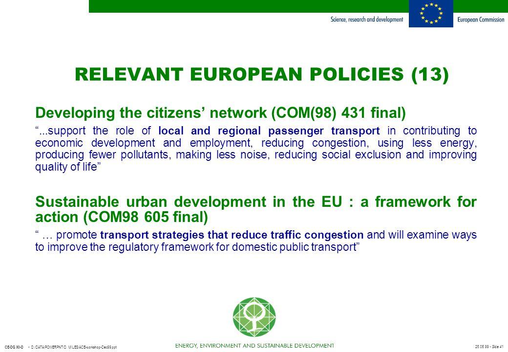 25.06.99 - Slide 41 CE-DG XII-D D:/DATA/POWERPNT/D. MILES/ACE-workshop-Dec99.ppt RELEVANT EUROPEAN POLICIES (13) Developing the citizens' network (COM