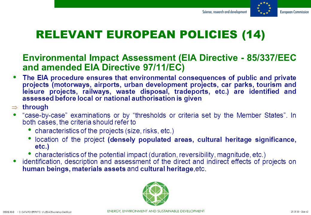 25.06.99 - Slide 42 CE-DG XII-D D:/DATA/POWERPNT/D. MILES/ACE-workshop-Dec99.ppt Environmental Impact Assessment (EIA Directive - 85/337/EEC and amend