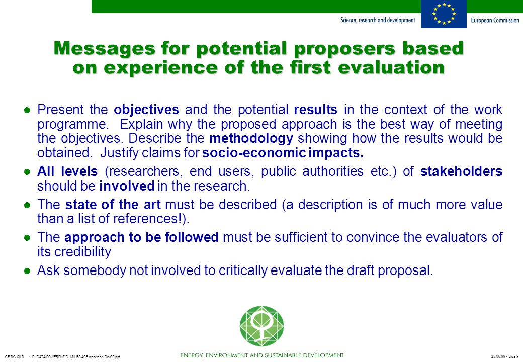 25.06.99 - Slide 9 CE-DG XII-D D:/DATA/POWERPNT/D. MILES/ACE-workshop-Dec99.ppt Messages for potential proposers based on experience of the first eval
