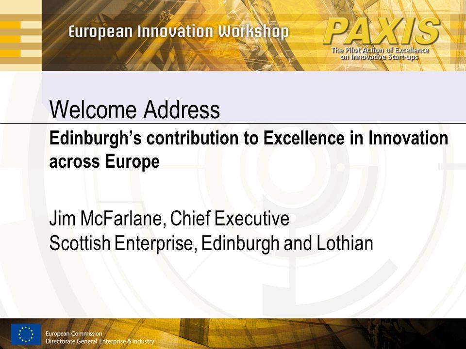 Welcome Address Edinburgh's contribution to Excellence in Innovation across Europe Jim McFarlane, Chief Executive Scottish Enterprise, Edinburgh and Lothian