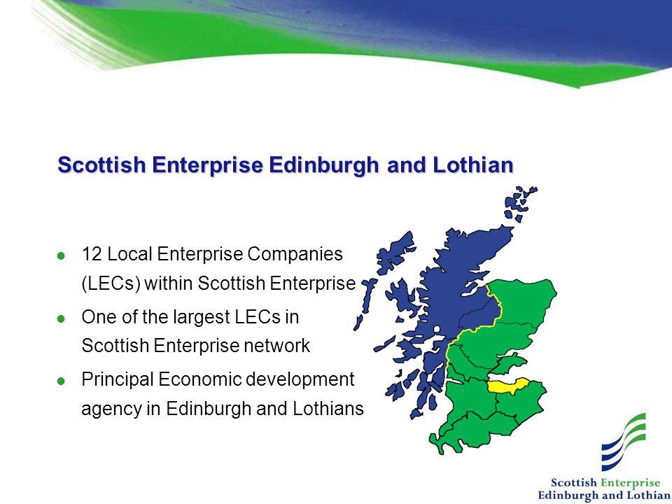 Scottish Enterprise Edinburgh and Lothian 12 Local Enterprise Companies (LECs) within Scottish Enterprise One of the largest LECs in Scottish Enterprise network Principal Economic development agency in Edinburgh and Lothians