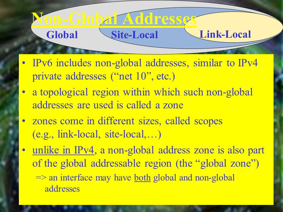 "IPv6 includes non-global addresses, similar to IPv4 private addresses (""net 10"", etc.) a topological region within which such non-global addresses are"