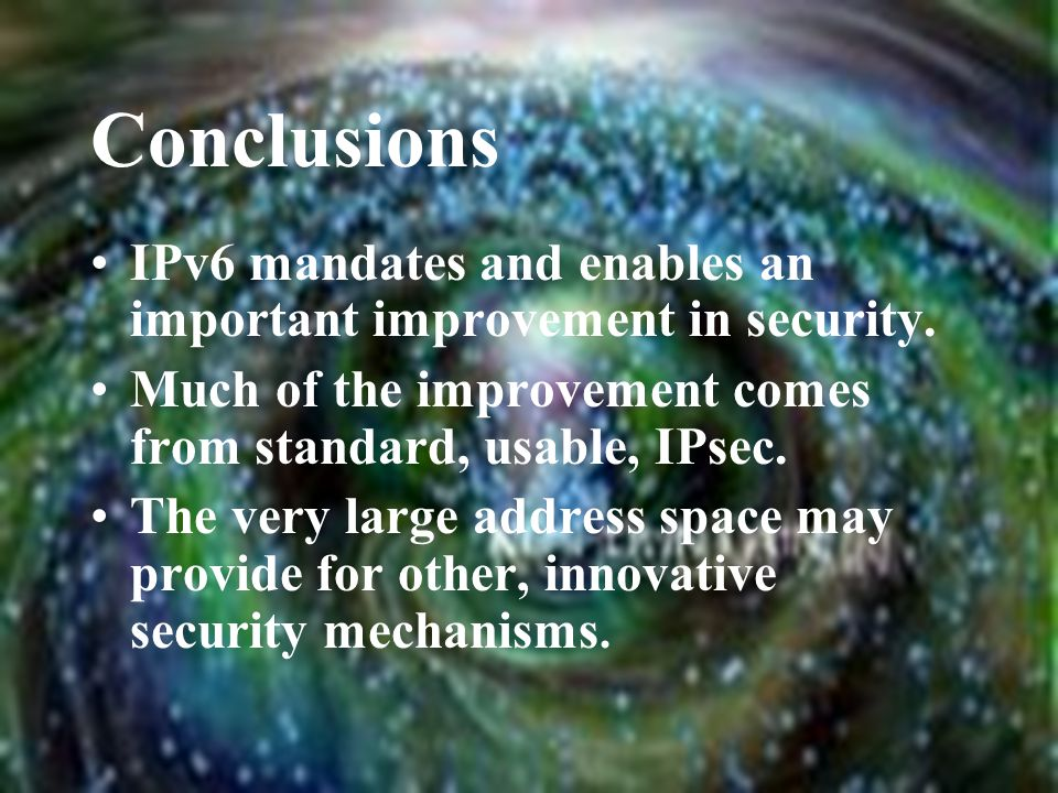 Conclusions IPv6 mandates and enables an important improvement in security.
