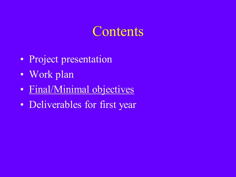 Contents Project presentation Work plan Final/Minimal objectives Deliverables for first year