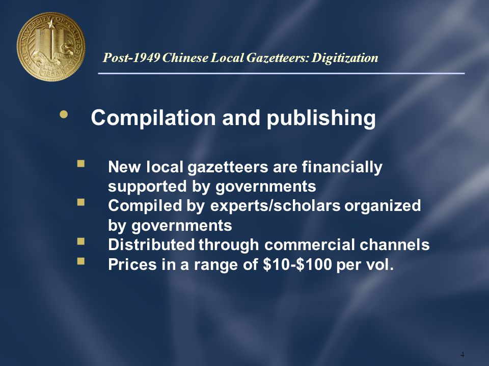 Compilation and publishing  New local gazetteers are financially supported by governments  Compiled by experts/scholars organized by governments  Distributed through commercial channels  Prices in a range of $10-$100 per vol.