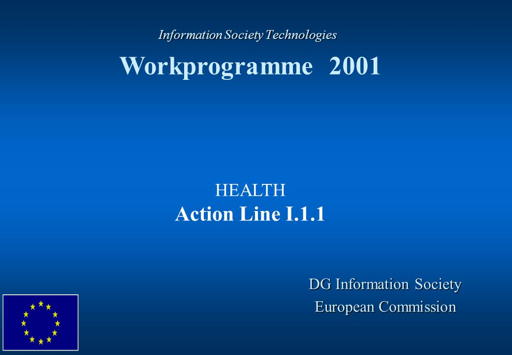 Information Society Technologies Information Society Technologies Workprogramme 2001 DG Information Society European Commission HEALTH Action Line I.1.1