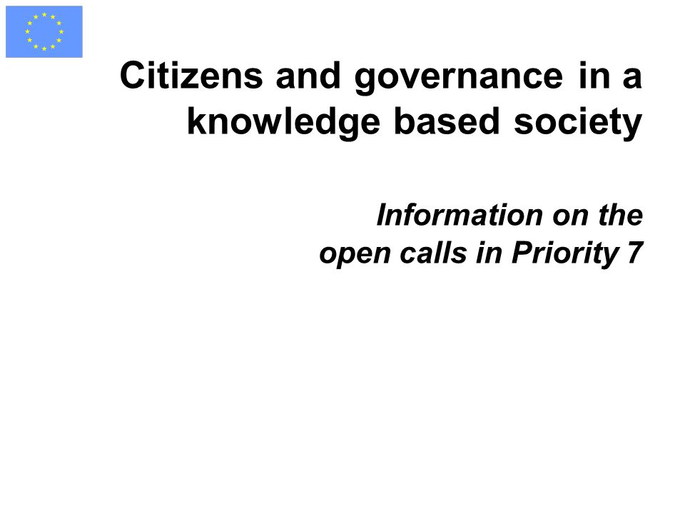Citizens and governance in a knowledge based society Information on the open calls in Priority 7