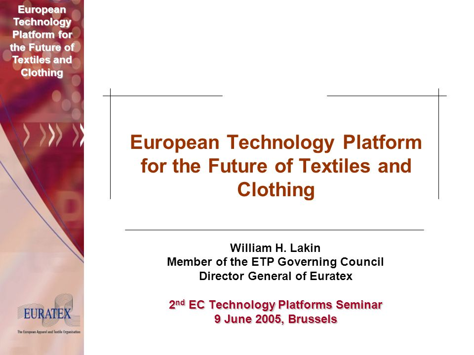 European Technology Platform for the Future of Textiles and Clothing 2nd EC Technology Platforms Seminar, 9 June 2005, Brussels EU-25 Textile-Clothing Key Figures Turnover billions € 213 Employment 1000 pers.