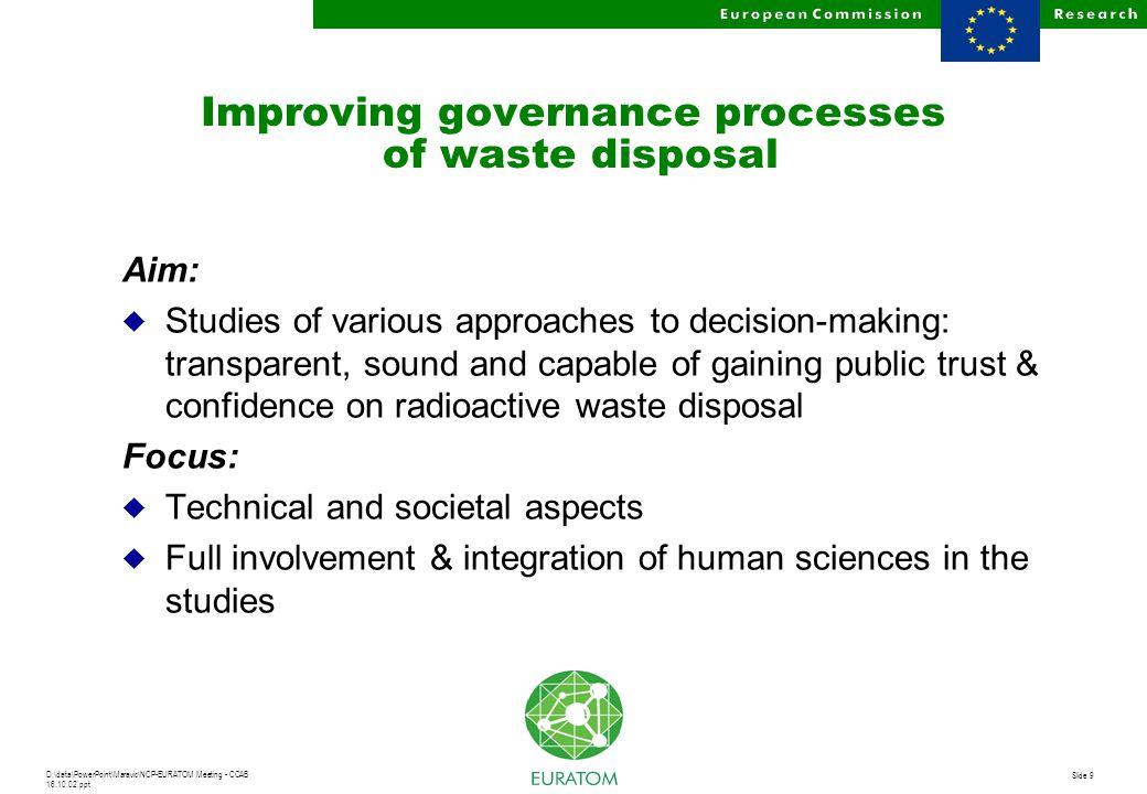 D:\data\PowerPoint\Maravic\NCP-EURATOM Meeting - CCAB 16.10.02.ppt Slide 9 Improving governance processes of waste disposal Aim: u Studies of various