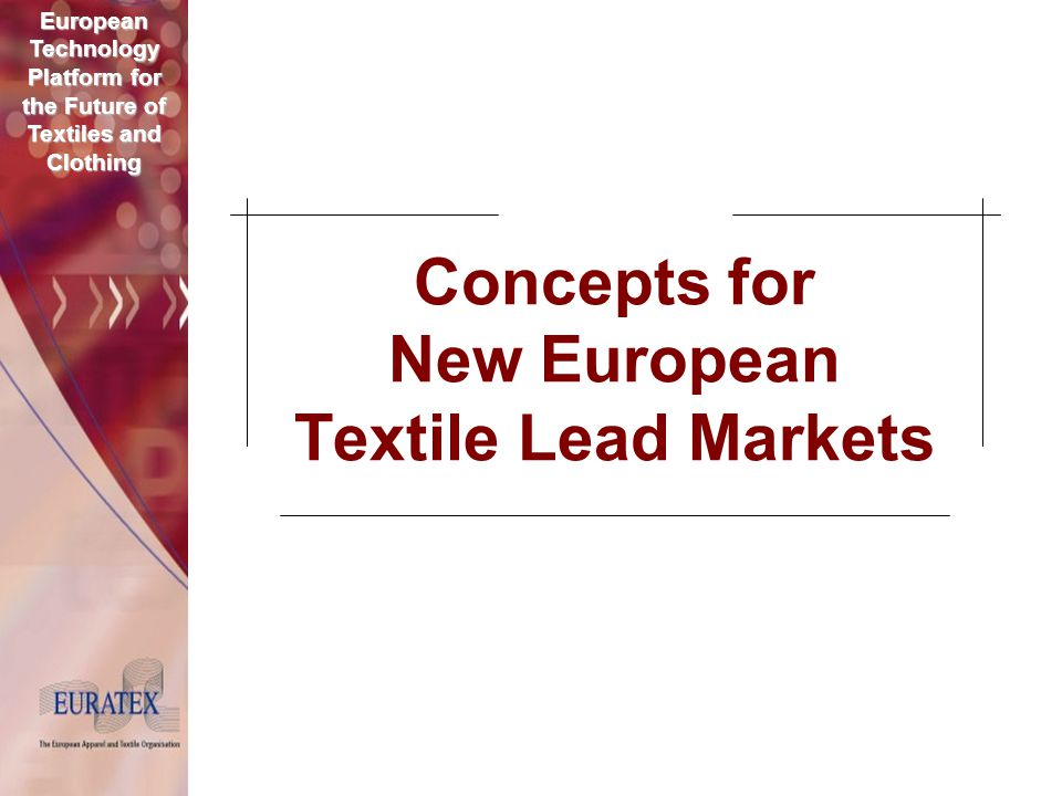 European Technology Platform for the Future of Textiles and Clothing Concepts for New European Textile Lead Markets