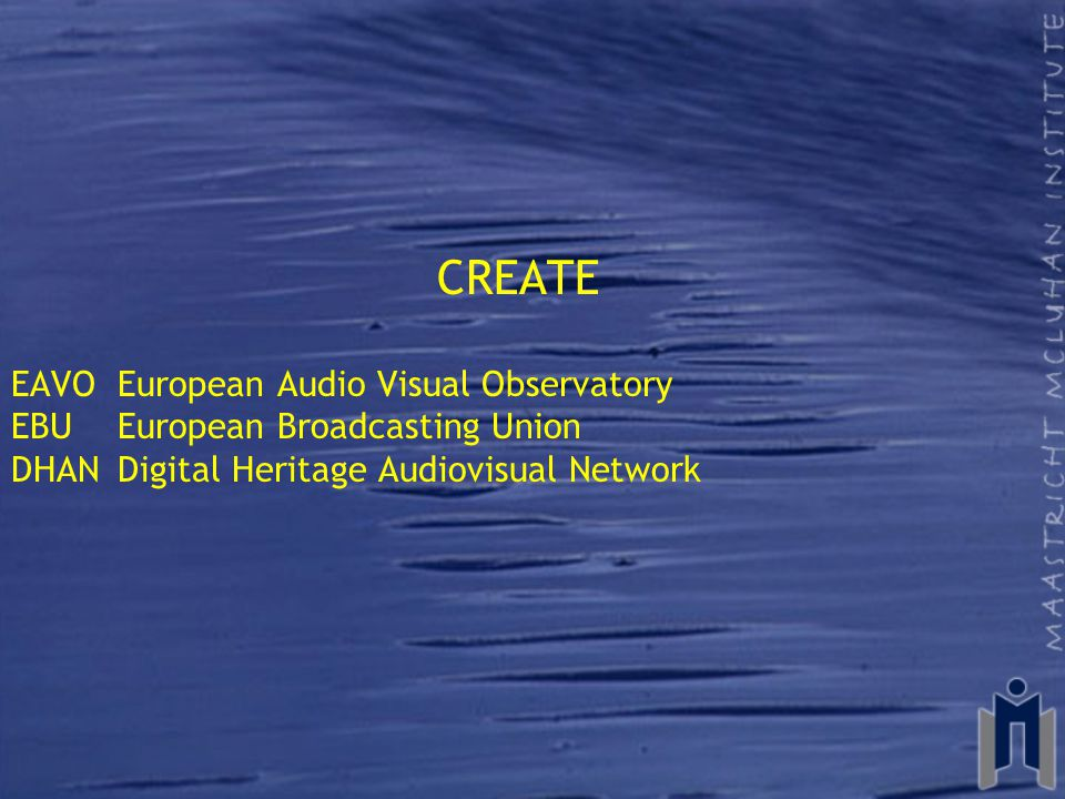 CREATE EAVO European Audio Visual Observatory EBUEuropean Broadcasting Union DHANDigital Heritage Audiovisual Network