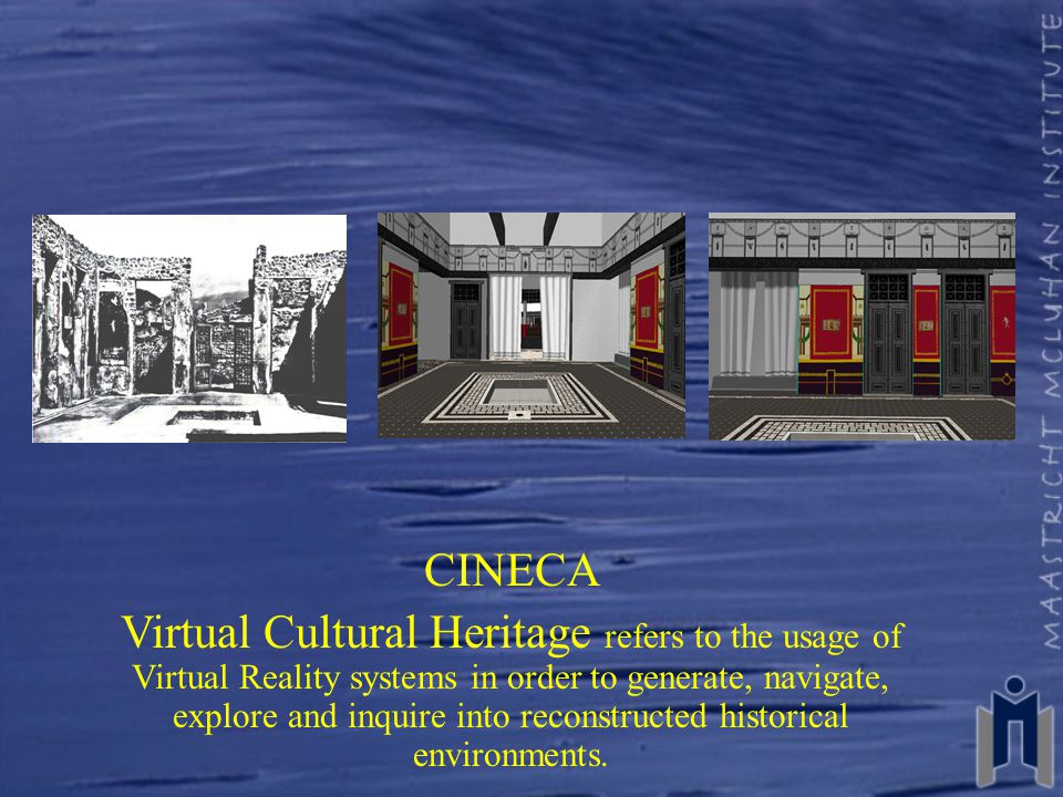 CINECA Virtual Cultural Heritage refers to the usage of Virtual Reality systems in order to generate, navigate, explore and inquire into reconstructed historical environments.
