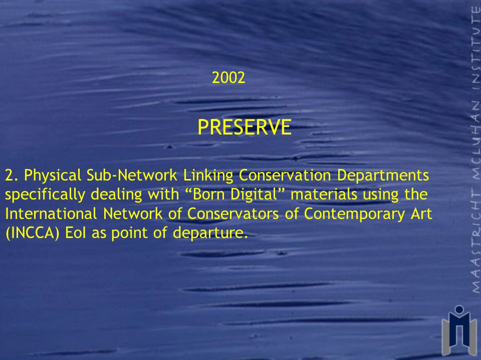"""2002 PRESERVE 2. Physical Sub-Network Linking Conservation Departments specifically dealing with """"Born Digital"""" materials using the International Netw"""