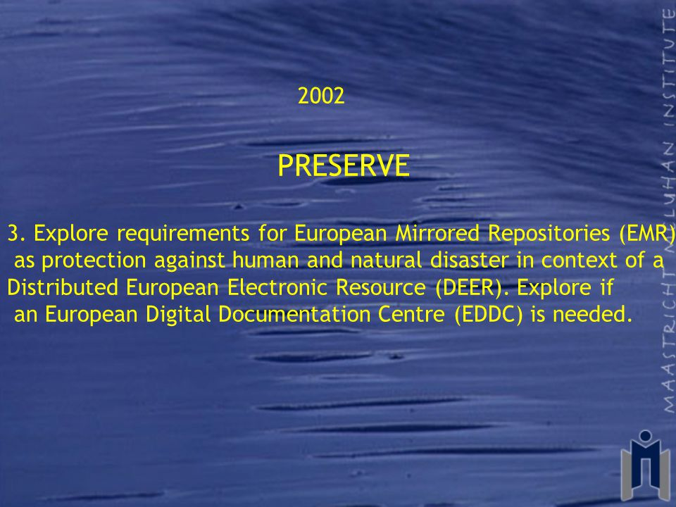 2002 PRESERVE 3. Explore requirements for European Mirrored Repositories (EMR) as protection against human and natural disaster in context of a Distri