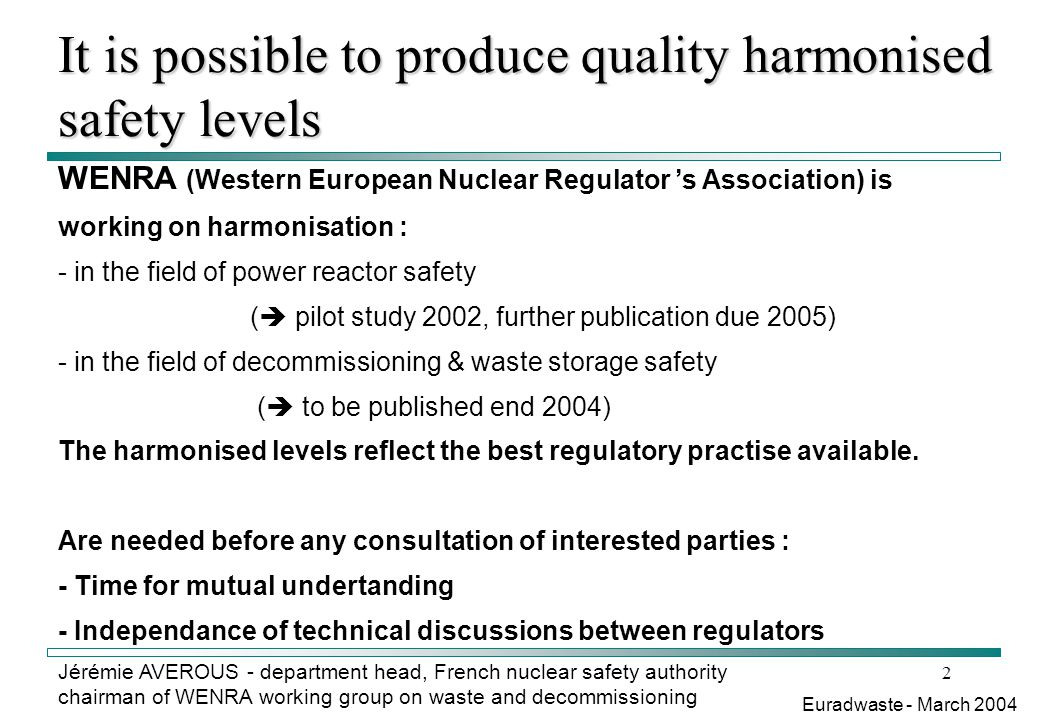 3 Jérémie AVEROUS - department head, French nuclear safety authority chairman of WENRA working group on waste and decommissioning France and Belgium will take an initiative to foster an European group on the regulatory approaches of waste disposal.