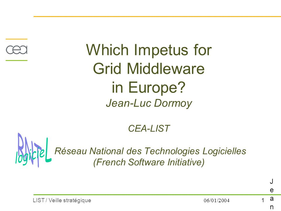 1LIST / Veille stratégique 06/01/2004 Which Impetus for Grid Middleware in Europe.