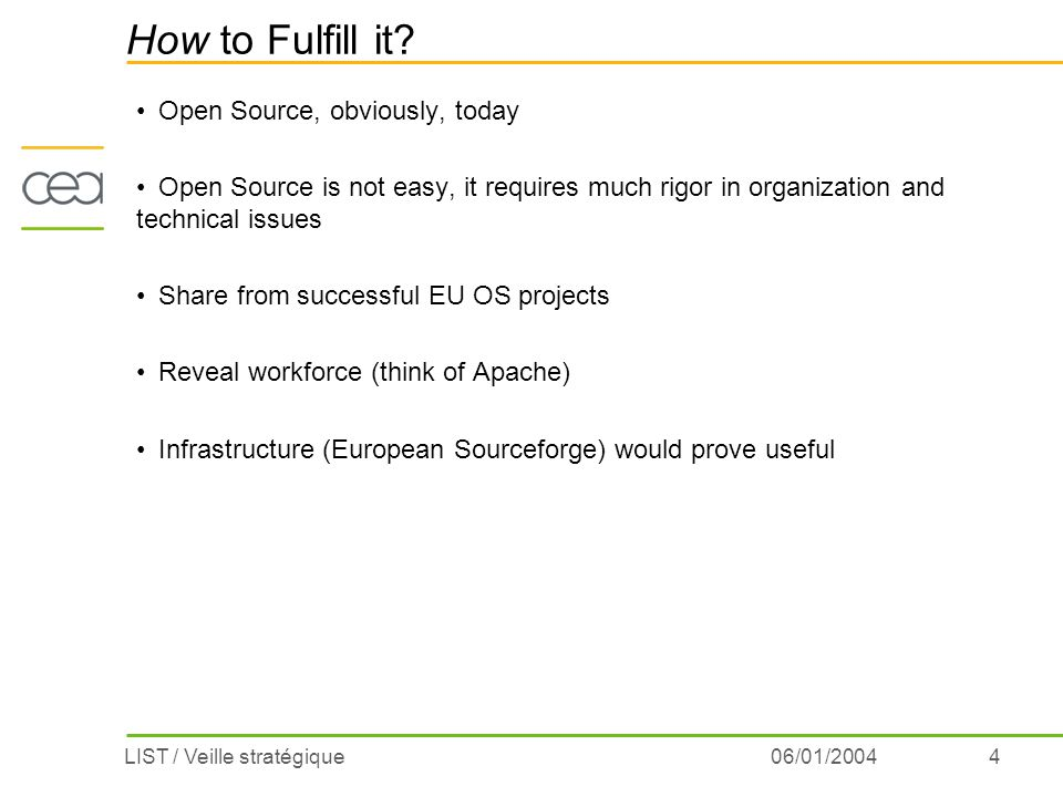 4LIST / Veille stratégique06/01/2004 How to Fulfill it? Open Source, obviously, today Open Source is not easy, it requires much rigor in organization