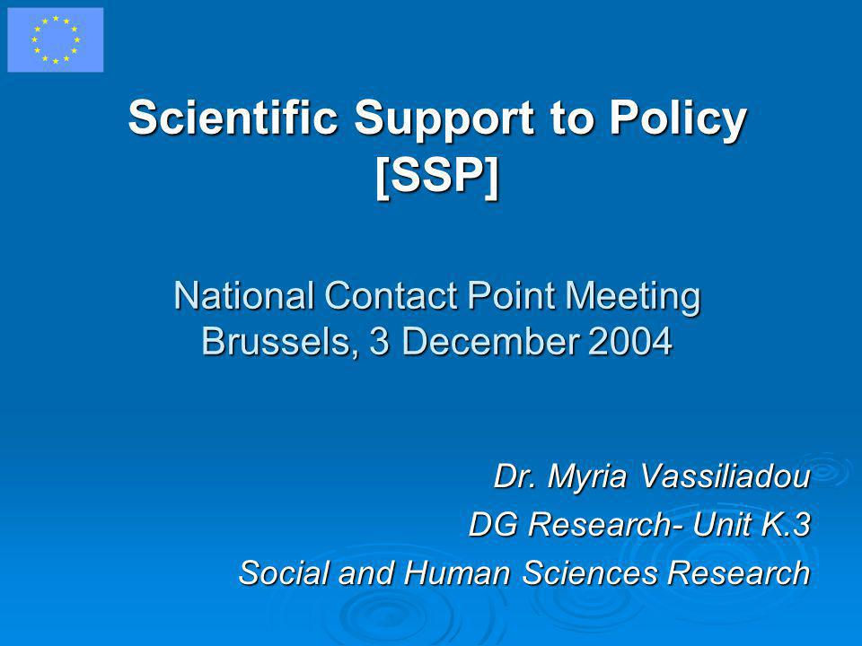 Scientific Support to Policy [SSP] National Contact Point Meeting Brussels, 3 December 2004 Dr.