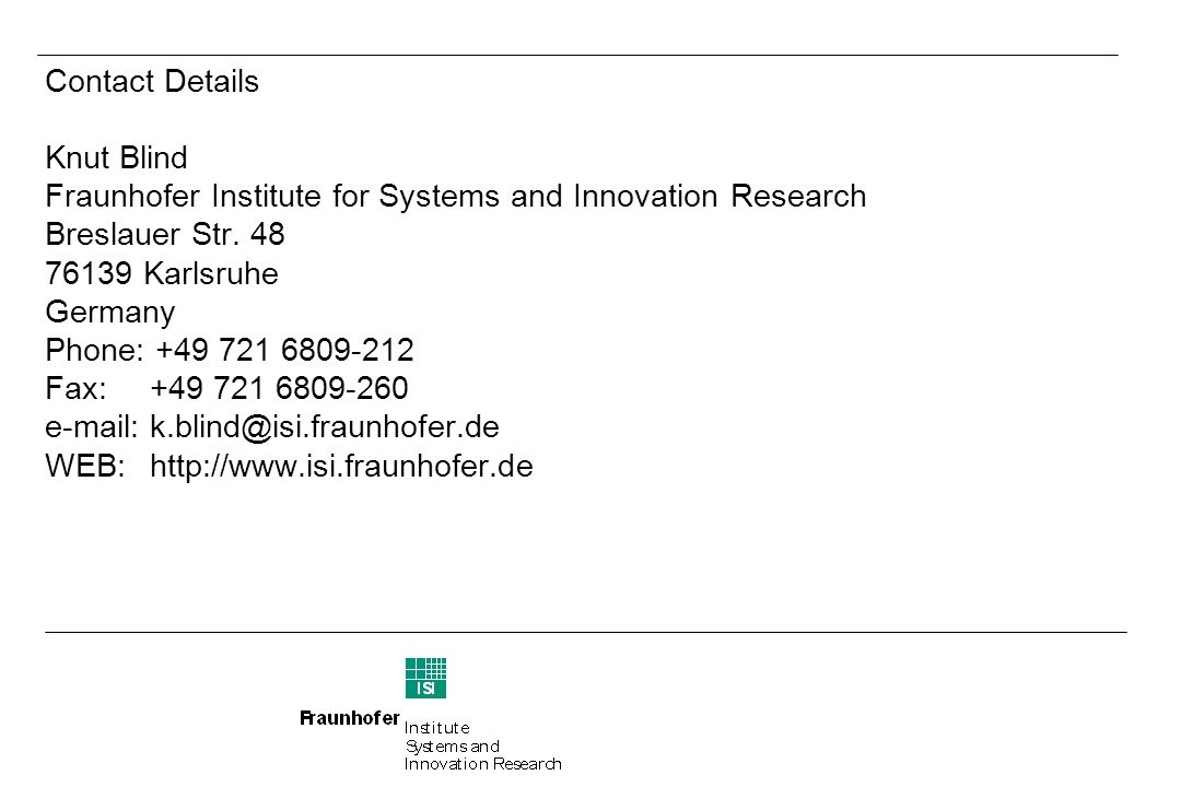 Contact Details Knut Blind Fraunhofer Institute for Systems and Innovation Research Breslauer Str.