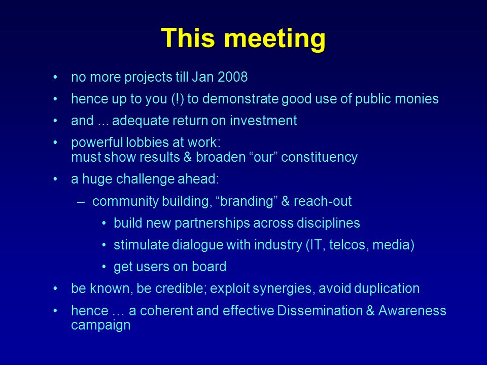 This meeting no more projects till Jan 2008 hence up to you (!) to demonstrate good use of public monies and...