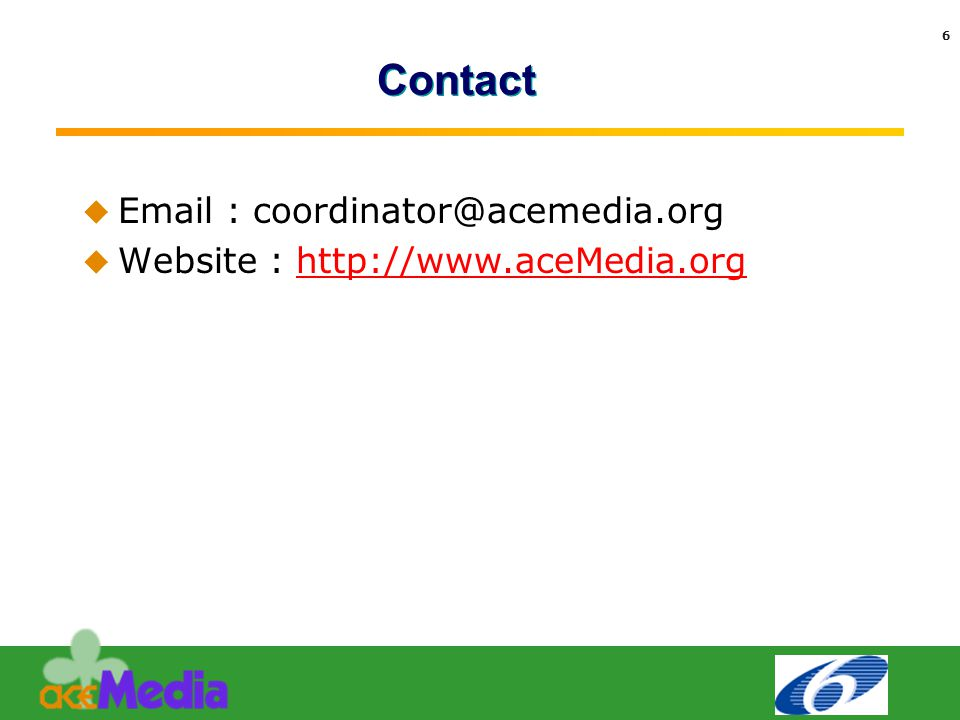 Text 6 Contact  Email : coordinator@acemedia.org  Website : http://www.aceMedia.orghttp://www.aceMedia.org