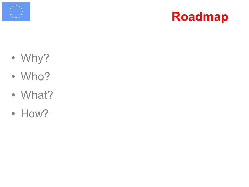 Roadmap Why? Who? What? How?