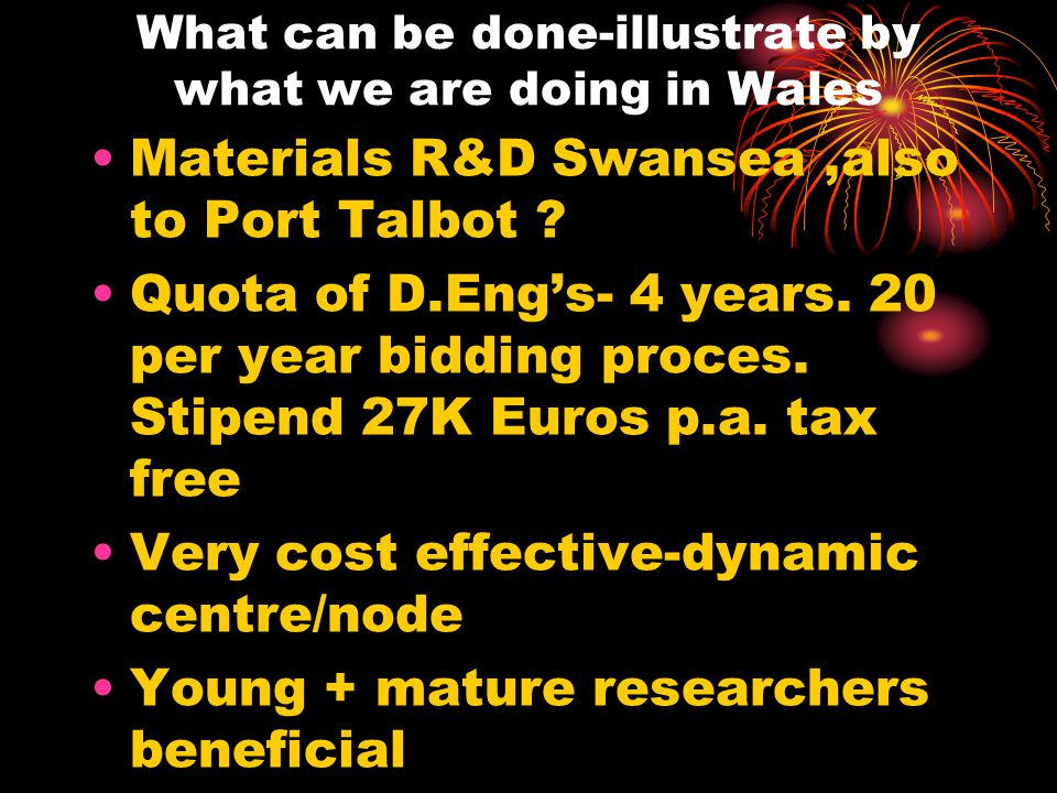 What can be done-illustrate by what we are doing in Wales Materials R&D Swansea,also to Port Talbot .