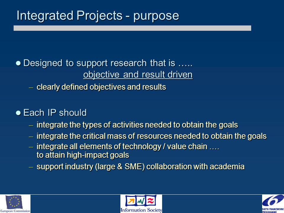 Integrated Projects - purpose Designed to support research that is …..