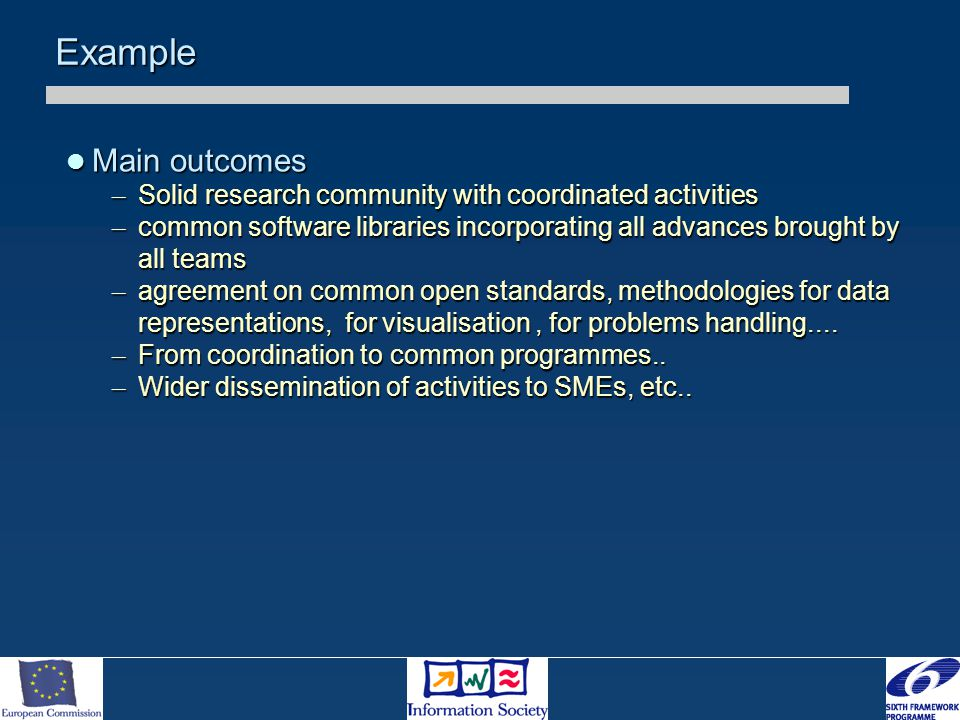 Example Main outcomes Main outcomes – Solid research community with coordinated activities – common software libraries incorporating all advances brou