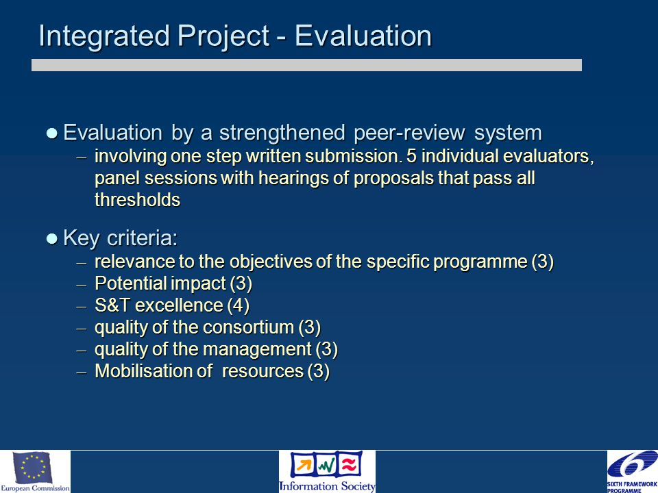 Integrated Project - Evaluation Evaluation by a strengthened peer-review system Evaluation by a strengthened peer-review system – involving one step written submission.