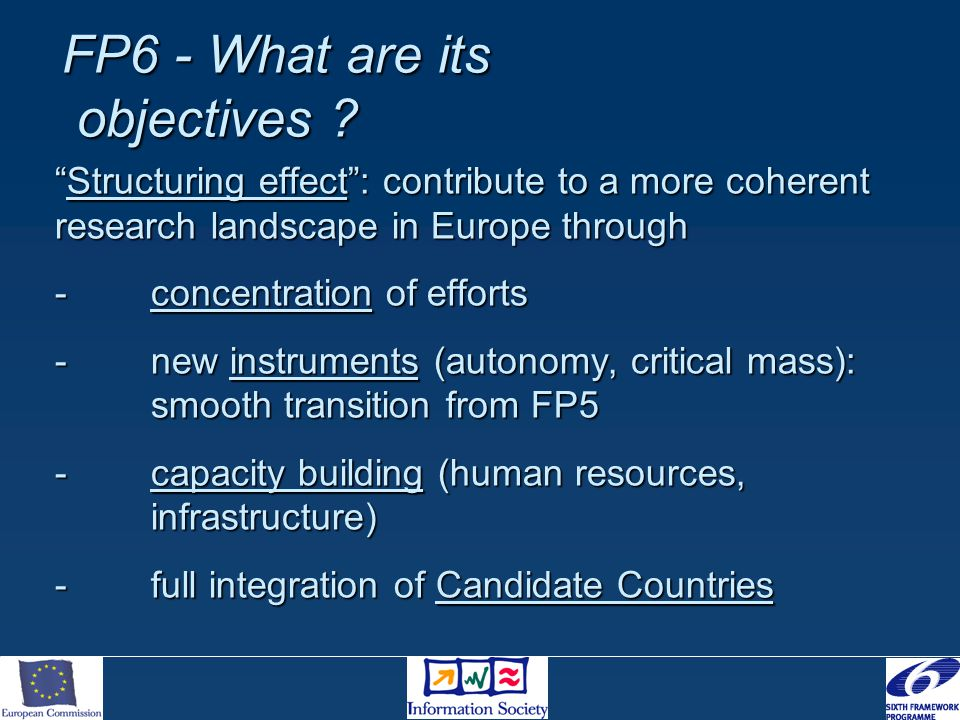 """FP6 - What are its objectives ? """"Structuring effect"""": contribute to a more coherent research landscape in Europe through -concentration of efforts -ne"""
