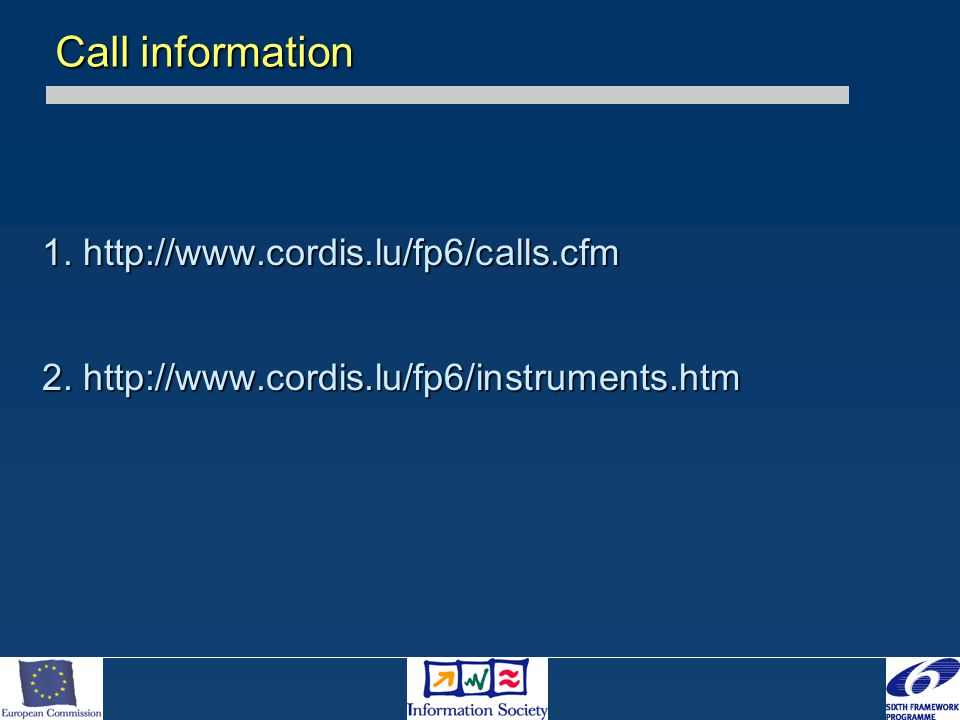 1. http://www.cordis.lu/fp6/calls.cfm 2. http://www.cordis.lu/fp6/instruments.htm Call information