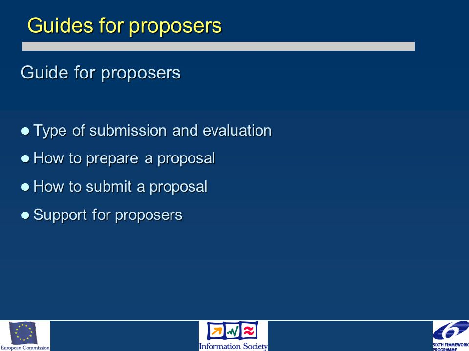 Guide for proposers Type of submission and evaluation Type of submission and evaluation How to prepare a proposal How to prepare a proposal How to submit a proposal How to submit a proposal Support for proposers Support for proposers Guides for proposers