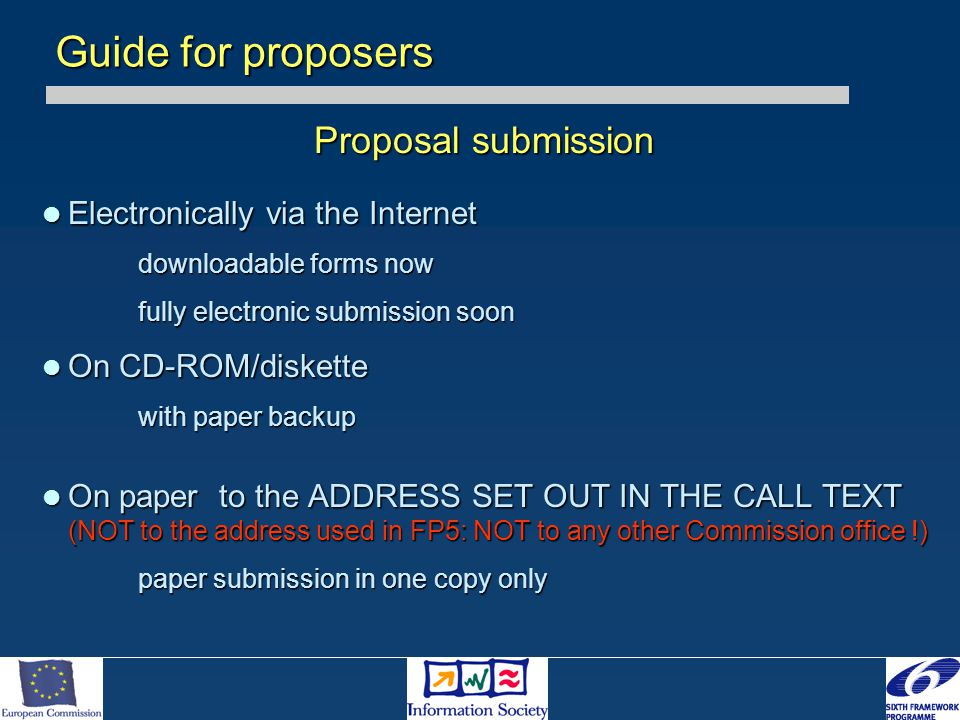 Proposal submission Electronically via the Internet Electronically via the Internet downloadable forms now fully electronic submission soon On CD-ROM/